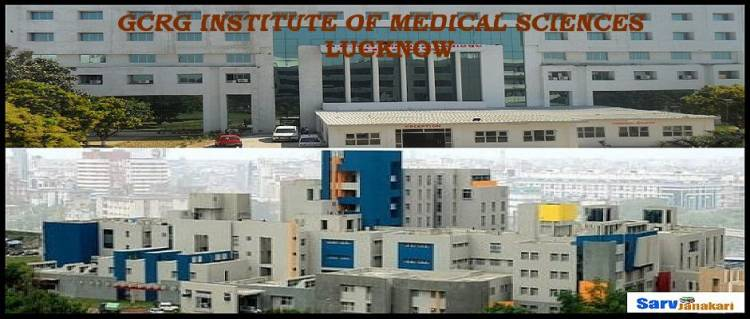 9372261584@GCRG Institute of Medical Sciences Lucknow:-Facilities, Courses, Admission Guidance, Fee Structure, Eligibility, Cutoff, Result, Counselling, Contact Details